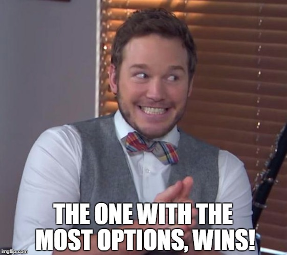 chris pratt | THE ONE WITH THE MOST OPTIONS, WINS! | image tagged in chris pratt | made w/ Imgflip meme maker