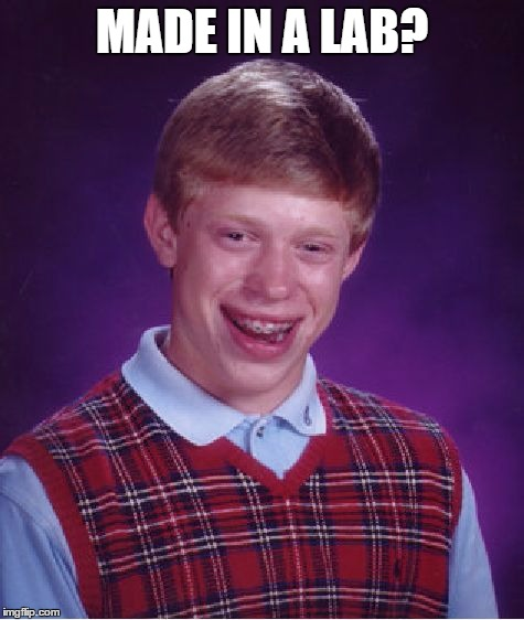 Bad Luck Brian Meme | MADE IN A LAB? | image tagged in memes,bad luck brian | made w/ Imgflip meme maker