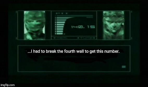 Meryl's Codec | ...I had to break the fourth wall to get this number. | image tagged in metal gear solid,snake | made w/ Imgflip meme maker