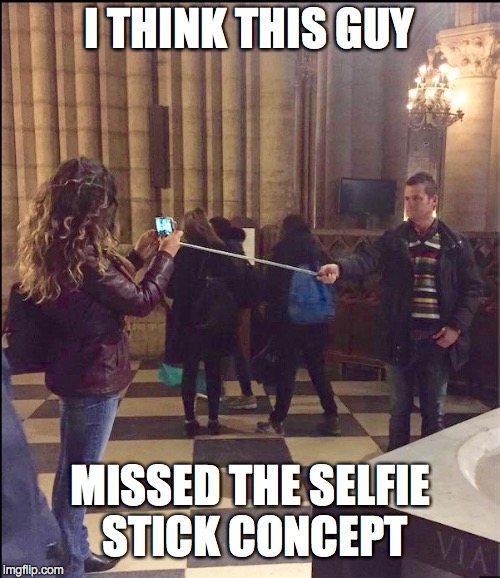 I THINK THIS GUY MISSED THE SELFIE STICK CONCEPT | made w/ Imgflip meme maker