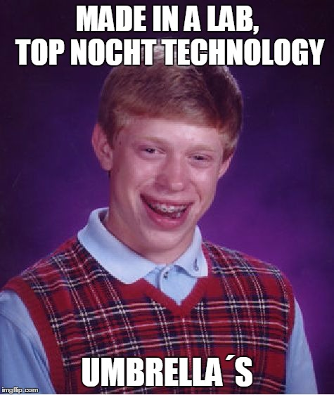 Bad Luck Brian Meme | MADE IN A LAB, TOP NOCHT TECHNOLOGY UMBRELLA´S | image tagged in memes,bad luck brian | made w/ Imgflip meme maker