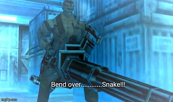 Vulcan Cannon | Bend over............Snake!!! | image tagged in vulcan,raven,metal gear solid,mgs,gun | made w/ Imgflip meme maker