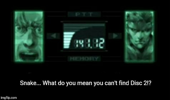 Insert Disc 2 | Snake... What do you mean you can't find Disc 2!? | image tagged in metal gear solid,mgs,snake,memes | made w/ Imgflip meme maker