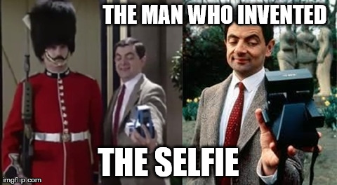 SELFIE | THE MAN WHO INVENTED THE SELFIE | image tagged in mr bean,selfie,invented | made w/ Imgflip meme maker