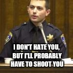 I DON'T HATE YOU, BUT I'LL PROBABLY HAVE TO SHOOT YOU | made w/ Imgflip meme maker
