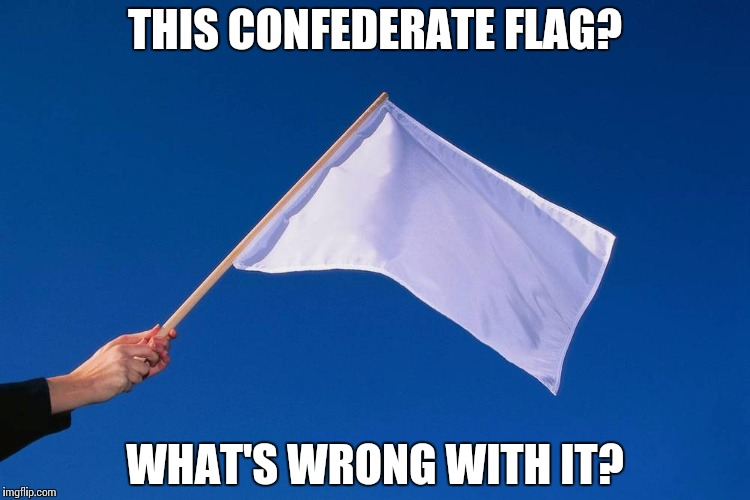 THIS CONFEDERATE FLAG? WHAT'S WRONG WITH IT? | made w/ Imgflip meme maker
