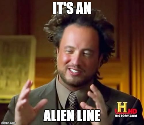 Ancient Aliens Meme | IT'S AN ALIEN LINE | image tagged in memes,ancient aliens | made w/ Imgflip meme maker