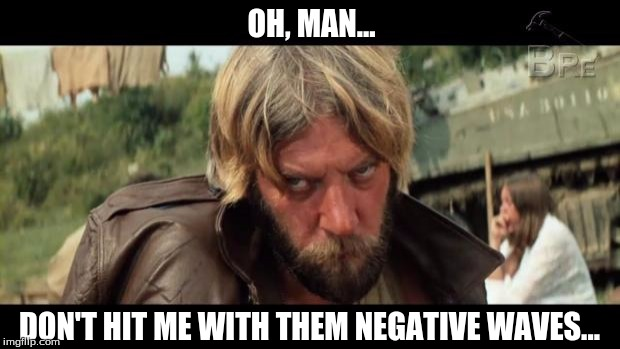 Negative Waves 01 | OH, MAN... DON'T HIT ME WITH THEM NEGATIVE WAVES... | image tagged in negative oddball,oddball,kelly's heroes,negative,negative waves,oh man | made w/ Imgflip meme maker