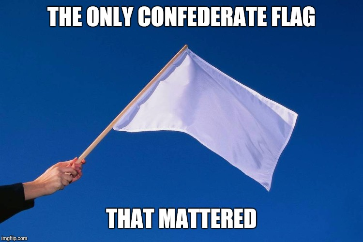 THE ONLY CONFEDERATE FLAG THAT MATTERED | made w/ Imgflip meme maker