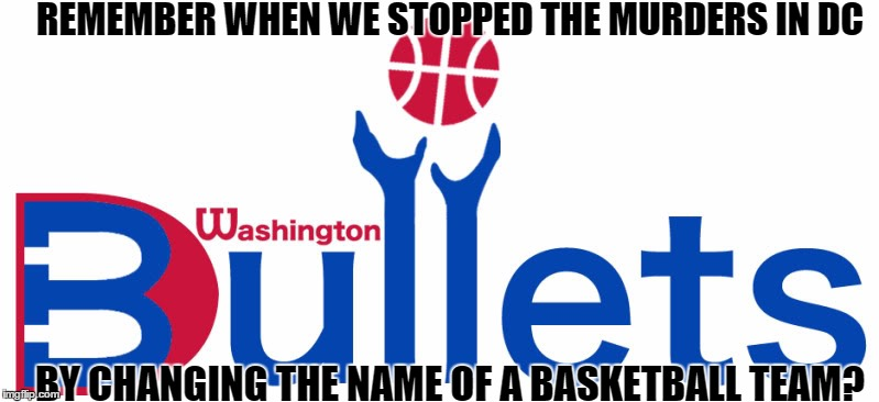 seems legit | REMEMBER WHEN WE STOPPED THE MURDERS IN DC BY CHANGING THE NAME OF A BASKETBALL TEAM? | image tagged in confederate flag,funny,washington dc,seems legit | made w/ Imgflip meme maker