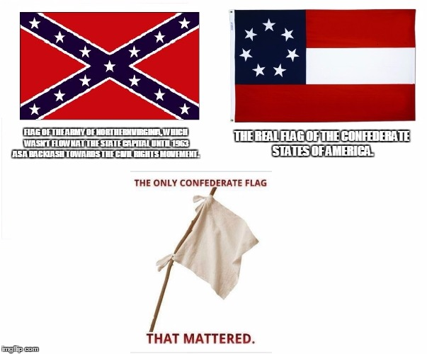 FLAG OF THE ARMY OF NORTHERN VIRGINIA, WHICH WASN'T FLOWN AT THE STATE CAPITAL UNTIL 1963 AS A BACKLASH TOWARDS THE CIVIL RIGHTS MOVEMENT. T | image tagged in american patriotism,southern flag,funny,hypocrisy,hypocritical | made w/ Imgflip meme maker