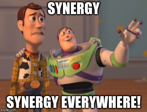 X, X Everywhere Meme | SYNERGY SYNERGY EVERYWHERE! | image tagged in memes,x x everywhere | made w/ Imgflip meme maker