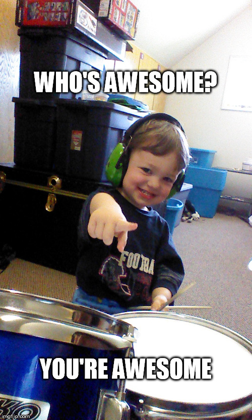 Who's awesome? | WHO'S AWESOME? YOU'RE AWESOME | image tagged in kid,drums,awesome,you're awesome,pointing,grin | made w/ Imgflip meme maker