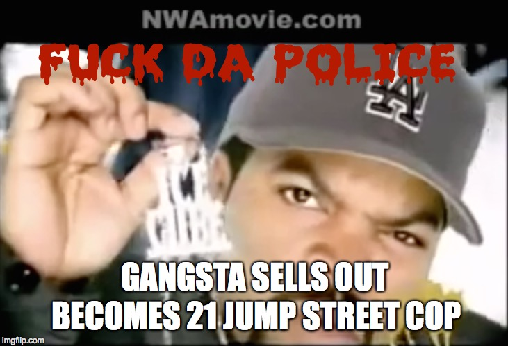 GANGSTA SELLS OUT BECOMES 21 JUMP STREET COP | made w/ Imgflip meme maker