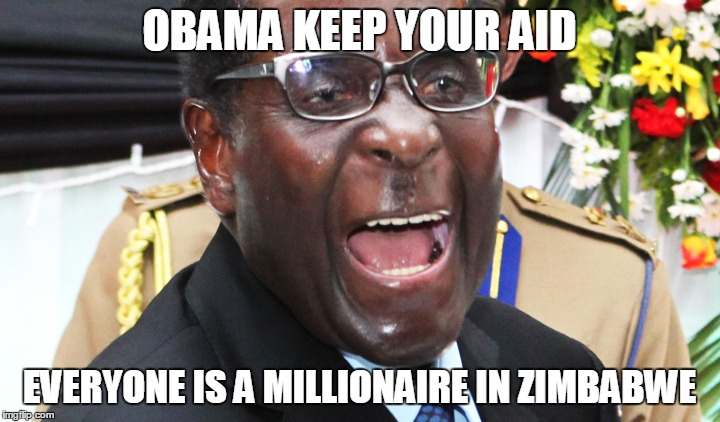35 years and still going strong | OBAMA KEEP YOUR AID EVERYONE IS A MILLIONAIRE IN ZIMBABWE | image tagged in funny,mugabe | made w/ Imgflip meme maker