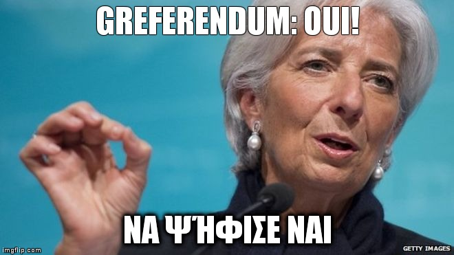 GREFERENDUM: OUI! ΝΑ ΨΉΦΙΣΕ ΝΑΙ | image tagged in lagarde | made w/ Imgflip meme maker
