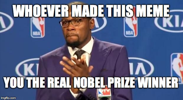 You The Real MVP Meme | WHOEVER MADE THIS MEME YOU THE REAL NOBEL PRIZE WINNER | image tagged in memes,you the real mvp | made w/ Imgflip meme maker