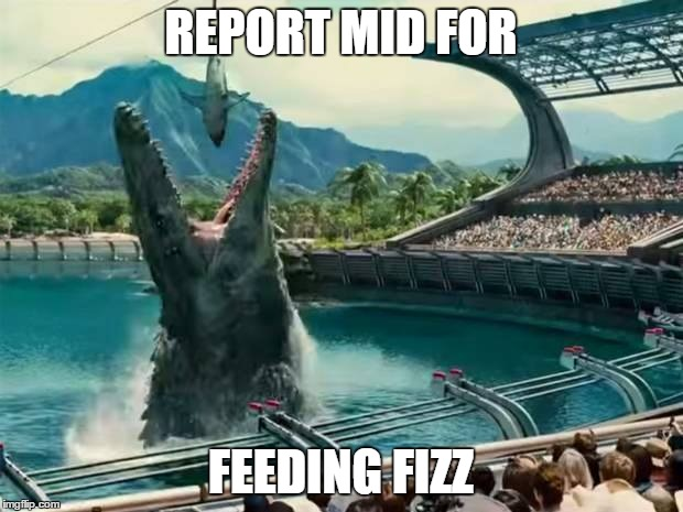 who fed fizz - jurrassic world | REPORT MID FOR FEEDING FIZZ | image tagged in leagueoflegends,lol | made w/ Imgflip meme maker