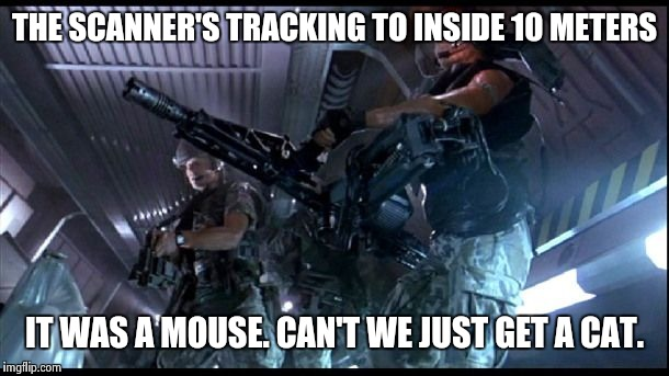 Overkill | THE SCANNER'S TRACKING TO INSIDE 10 METERS IT WAS A MOUSE. CAN'T WE JUST GET A CAT. | image tagged in overkill | made w/ Imgflip meme maker