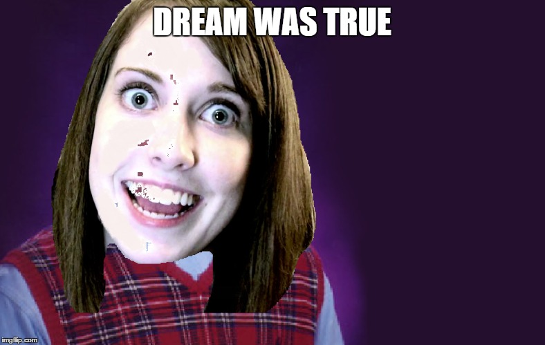 DREAM WAS TRUE | made w/ Imgflip meme maker