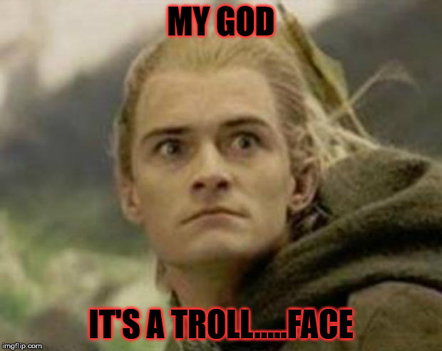 Legolas | MY GOD IT'S A TROLL.....FACE | image tagged in legolas | made w/ Imgflip meme maker