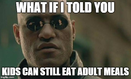Matrix Morpheus Meme | WHAT IF I TOLD YOU KIDS CAN STILL EAT ADULT MEALS | image tagged in memes,matrix morpheus | made w/ Imgflip meme maker