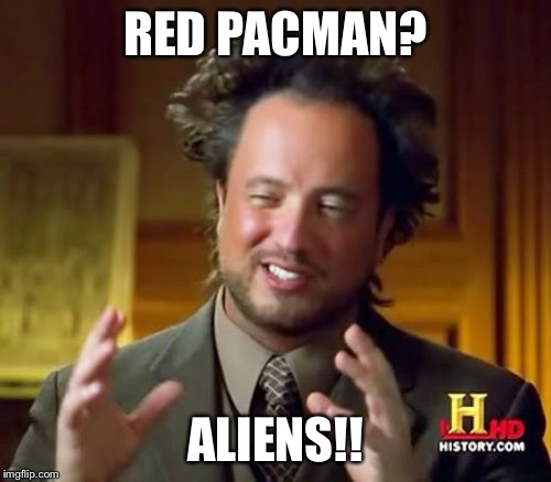Ancient Aliens Meme | RED PACMAN? ALIENS!! | image tagged in memes,ancient aliens | made w/ Imgflip meme maker