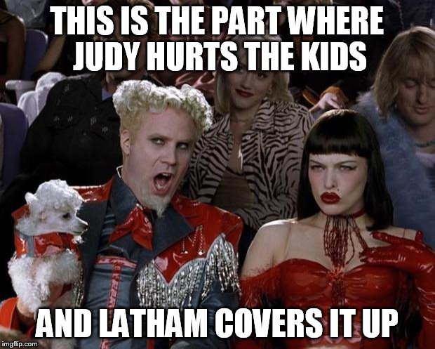 Mugatu So Hot Right Now Meme | THIS IS THE PART WHERE JUDY HURTS THE KIDS AND LATHAM COVERS IT UP | image tagged in memes,mugatu so hot right now | made w/ Imgflip meme maker