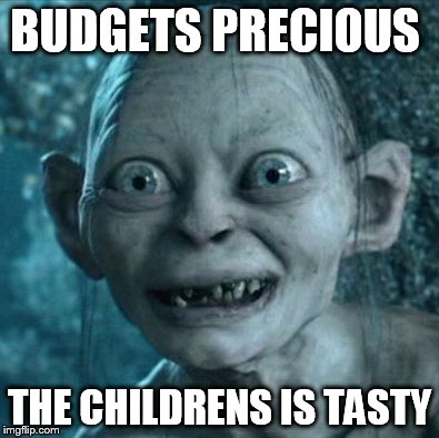 Gollum Meme | BUDGETS PRECIOUS THE CHILDRENS IS TASTY | image tagged in memes,gollum | made w/ Imgflip meme maker