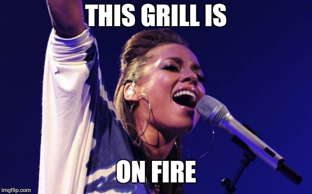 Alicia Keys | THIS GRILL IS ON FIRE | image tagged in alicia keys | made w/ Imgflip meme maker