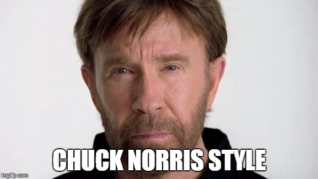 Chuck Norris | CHUCK NORRIS STYLE | image tagged in chuck norris | made w/ Imgflip meme maker