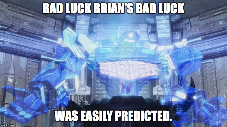 Shockwave easily predicted 2 | BAD LUCK BRIAN'S BAD LUCK WAS EASILY PREDICTED. | image tagged in shockwave easily predicted 2 | made w/ Imgflip meme maker