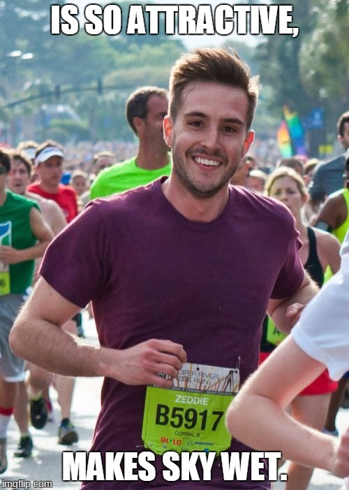 0_0? | IS SO ATTRACTIVE, MAKES SKY WET. | image tagged in memes,ridiculously photogenic guy | made w/ Imgflip meme maker