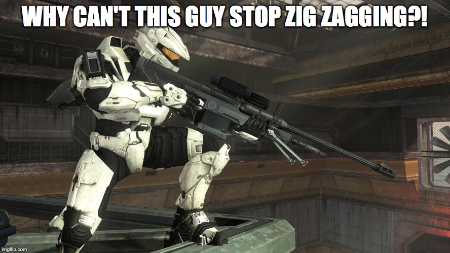 Halo Sniper | WHY CAN'T THIS GUY STOP ZIG ZAGGING?! | image tagged in halo sniper | made w/ Imgflip meme maker