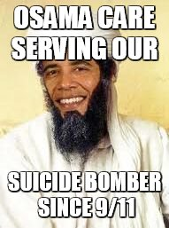 Osabama | OSAMA CARE SERVING OUR SUICIDE BOMBER SINCE 9/11 | image tagged in memes,osabama | made w/ Imgflip meme maker