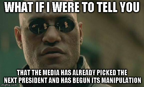 Matrix Morpheus Meme | WHAT IF I WERE TO TELL YOU THAT THE MEDIA HAS ALREADY PICKED THE NEXT PRESIDENT AND HAS BEGUN ITS MANIPULATION | image tagged in memes,matrix morpheus | made w/ Imgflip meme maker