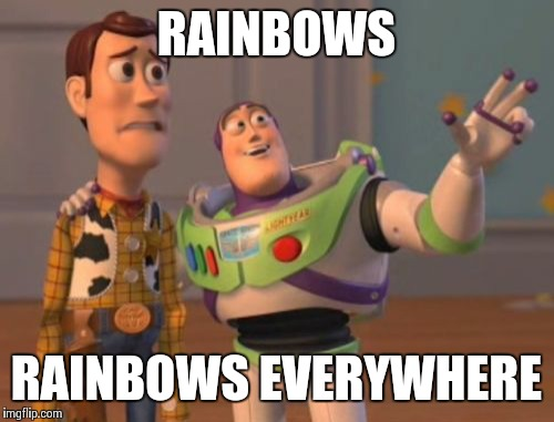 RAINBOWS RAINBOWS EVERYWHERE | image tagged in memes,x x everywhere | made w/ Imgflip meme maker