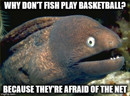 Bad joke eel 1 imgflip for Why fish is bad for you