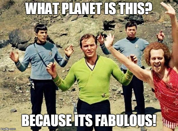 Lets do the time warp again, Luke | WHAT PLANET IS THIS? BECAUSE ITS FABULOUS! | image tagged in memes,richard simmons,everyone has dignity,and that's fabulous | made w/ Imgflip meme maker