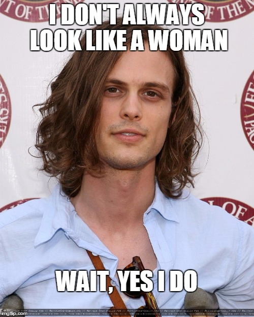 I DON'T ALWAYS LOOK LIKE A WOMAN WAIT, YES I DO | image tagged in dr reed | made w/ Imgflip meme maker