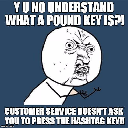 Y U No Meme | Y U NO UNDERSTAND WHAT A POUND KEY IS?! CUSTOMER SERVICE DOESN'T ASK YOU TO PRESS THE HASHTAG KEY!! | image tagged in memes,y u no | made w/ Imgflip meme maker