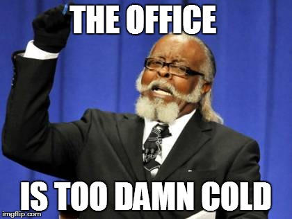 Too Damn High Meme | THE OFFICE IS TOO DAMN COLD | image tagged in memes,too damn high,AdviceAnimals | made w/ Imgflip meme maker