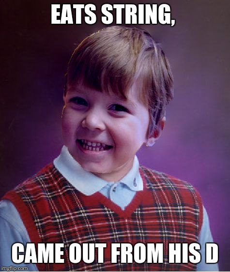 BadSuccess | EATS STRING, CAME OUT FROM HIS D | image tagged in badsuccess | made w/ Imgflip meme maker