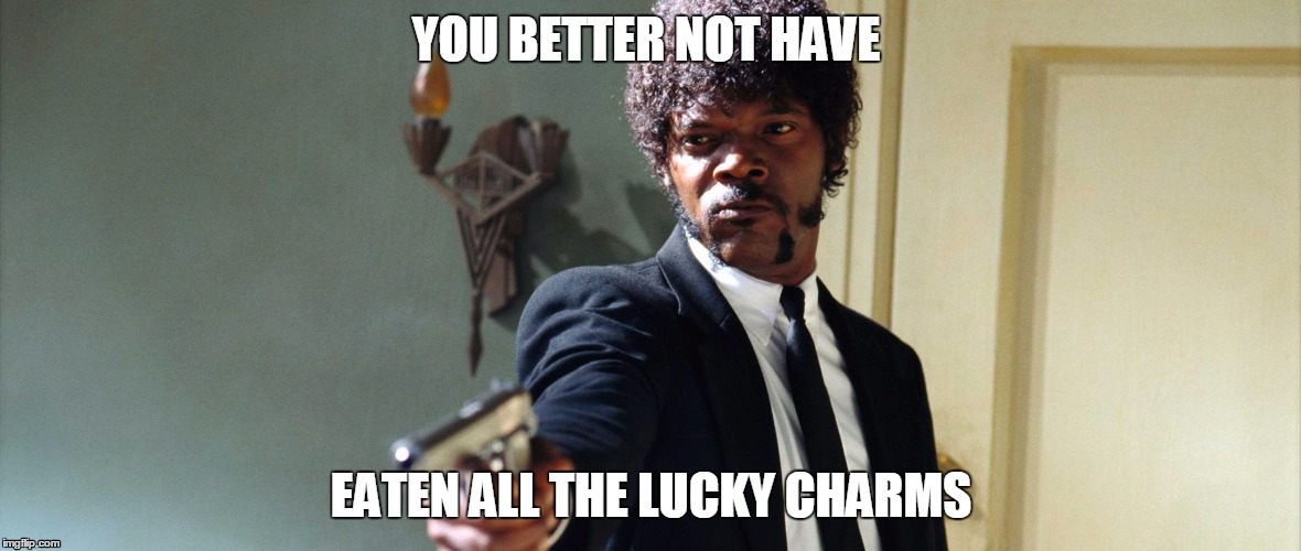 Jules pulp fiction  | YOU BETTER NOT HAVE EATEN ALL THE LUCKY CHARMS | image tagged in jules,samuel jackson,samuel l jackson,pulp fiction - samuel l jackson | made w/ Imgflip meme maker