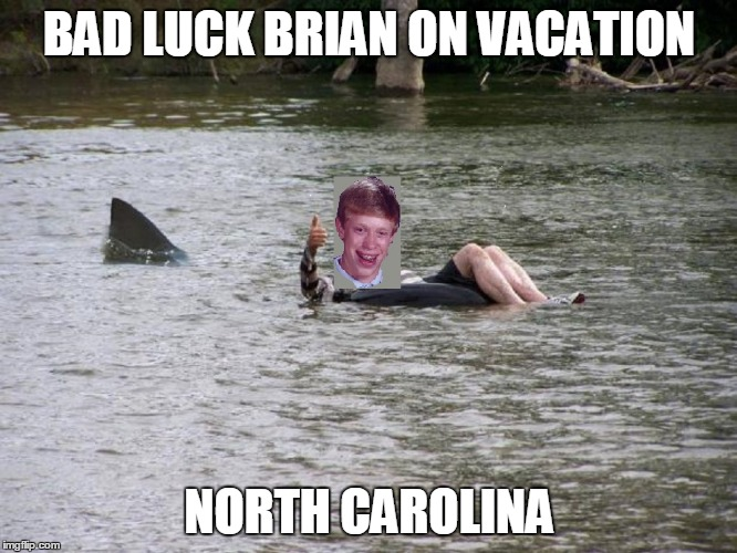 Bad Luck Brian on Vacation | BAD LUCK BRIAN ON VACATION NORTH CAROLINA | image tagged in bad luck brian,shark,funny memes,original meme | made w/ Imgflip meme maker