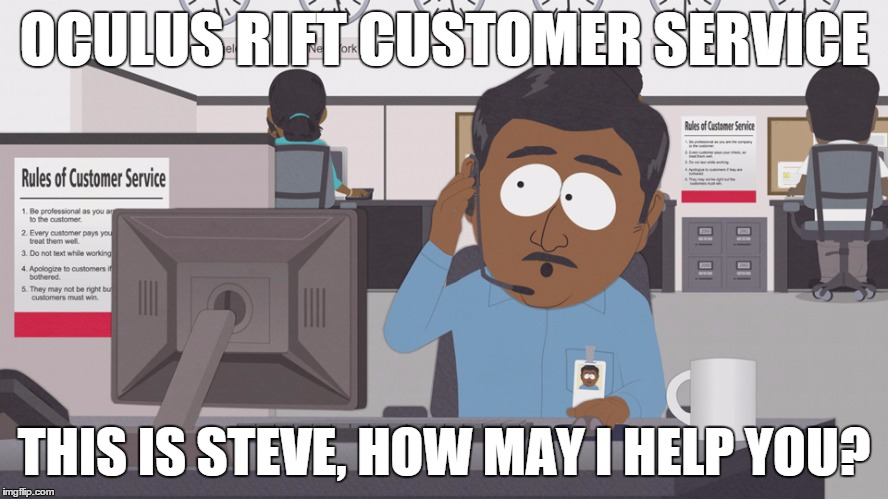 OCULUS RIFT CUSTOMER SERVICE THIS IS STEVE, HOW MAY I HELP YOU? | image tagged in south park steve | made w/ Imgflip meme maker