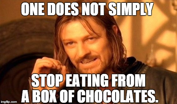 One Does Not Simply Meme | ONE DOES NOT SIMPLY STOP EATING FROM A BOX OF CHOCOLATES. | image tagged in memes,one does not simply | made w/ Imgflip meme maker