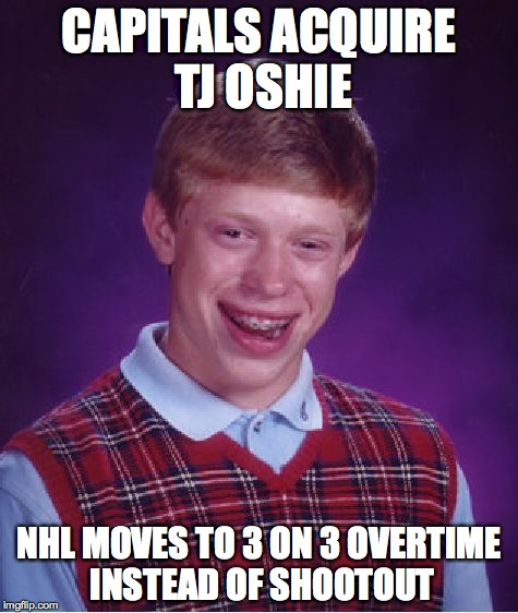 Bad Luck Brian Meme | CAPITALS ACQUIRE TJ OSHIE NHL MOVES TO 3 ON 3 OVERTIME INSTEAD OF SHOOTOUT | image tagged in memes,bad luck brian | made w/ Imgflip meme maker