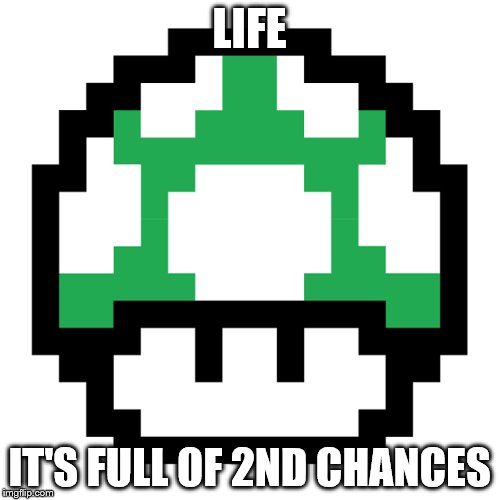LIFE IT'S FULL OF 2ND CHANCES | made w/ Imgflip meme maker