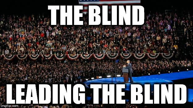 Obama: The Blind Leading the Blind | THE BLIND LEADING THE BLIND | image tagged in obama,barack obama,america,independence day,4th of july,democrats | made w/ Imgflip meme maker